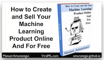 How to Create and Sell Your Machine Learning Product Online and For Free