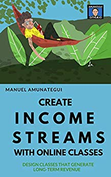 Create Income Streams with Online Classes: Design Classes That Generate Long-Term Revenue