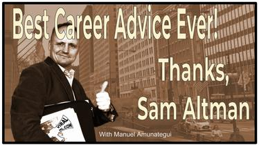 Best Career Advice Ever! Thanks, Sam Altman! Best Career Advice Ever! Are you in control?