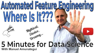 Automated Feature Engineering - The Mythical Promise - 5 Minutes for Data Science