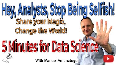 Hey, Analysts, Stop Being Selfish! Share the Magic and Change the World! 5 Minutes for Data Science