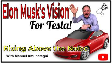 Elon Musk's Lonely Long Term Tesla Vision - Rising Above the Noise
