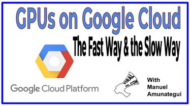 GPUs on Google Cloud - the Fast Way & the Slow Way