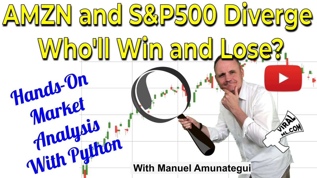 AMZN and the SP500 Diverge, How Bad is It? Hands-on Market Analysis with Python