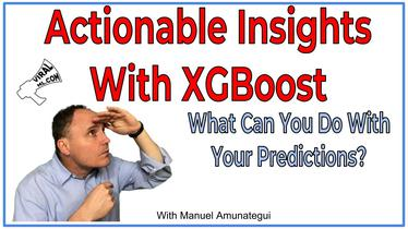 Modeling for Actionable Insights with XGBoost - What Can You Do about Your Predictions?