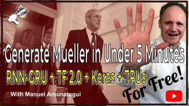 Generate Robert Mueller with TF 2.0, Keras, GRU, TPU, For Free and Under 5 Minutes