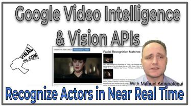 Google Video Intelligence and Vision APIs - Recognize Actors in Near Real Time