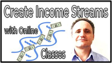 Create Income Streams with Online Classes - We All Have Something To Share!