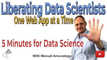 Liberating Data Scientists One Web App at a Time. Sharing For All - 5 Minutes for Data Science